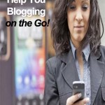 Blogging On The Go With Fantastic Apps And Tools
