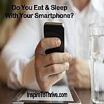 Do You Eat and Sleep With Your Smartphone?
