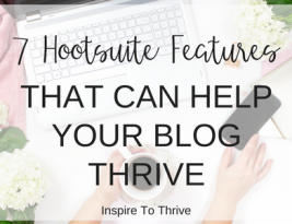 7 Hootsuite Features That Can Help Your Blog Thrive Today