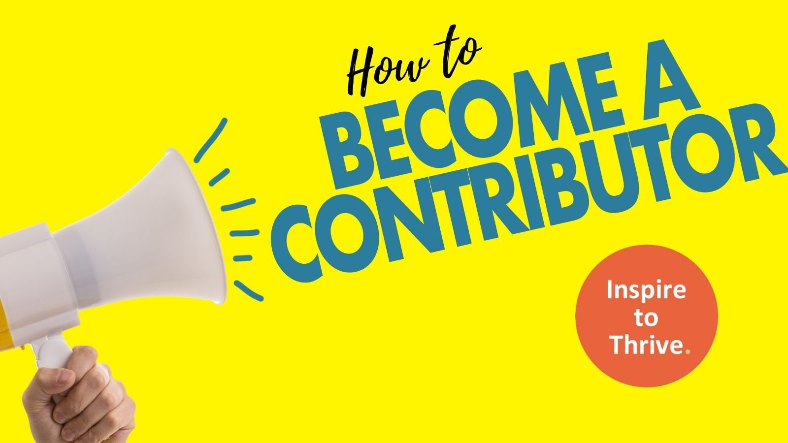 How to Become a Contributor for Inspire To Thrive