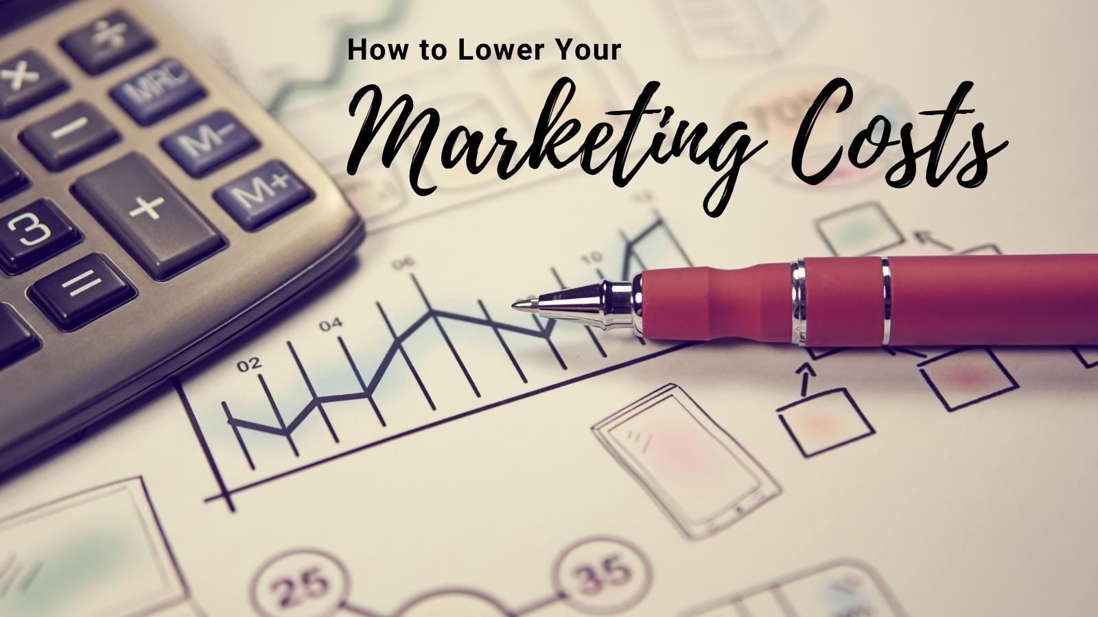 how to reduce your marketing costs